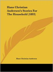 Hans Christian Andersen's Stories for the Household (1893) - Hans Christian Andersen