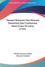 Thesauri Britannici Seu Museum Numarium Quo Continentur Numi Graeci Et Latini (1763) - Nicola Francesco Haym