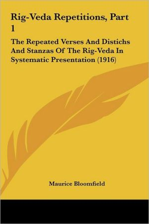 Rig-Veda Repetitions, Part 1: The Repeated Verses And Distichs And Stanzas Of The Rig-Veda In Systematic Presentation (1916)