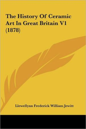The History of Ceramic Art in Great Britain V1 (1878)