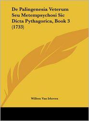 De Palingenesia Veterum Seu Metempsychosi Sic Dicta Pythagorica, Book 3 (1733) - Willem Van Irhoven