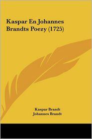 Kaspar En Johannes Brandts Poezy (1725) - Kaspar Brandt, Johannes Brandt