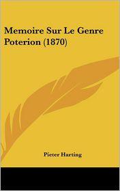 Memoire Sur Le Genre Poterion (1870) - Pieter Harting