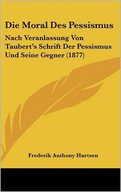 Die Moral Des Pessismus: Nach Veranlassung Von Taubert's Schrift Der Pessismus Und Seine Gegner (1877)