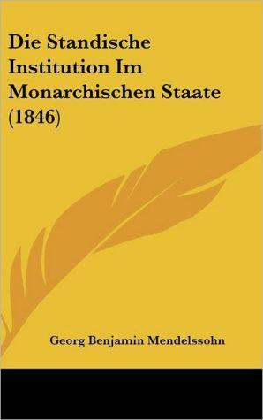 Die Standische Institution Im Monarchischen Staate (1846) - Georg Benjamin Mendelssohn