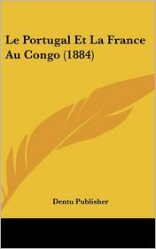Le Portugal Et La France Au Congo (1884) - Dentu Publisher