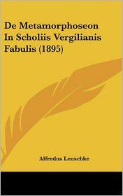 De Metamorphoseon In Scholiis Vergilianis Fabulis (1895) - Alfredus Leuschke