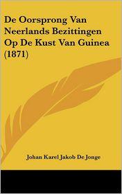 De Oorsprong Van Neerlands Bezittingen Op De Kust Van Guinea (1871) - Johan Karel Jakob De Jonge