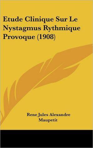 Etude Clinique Sur Le Nystagmus Rythmique Provoque (1908) - Rene Jules Alexandre Maupetit