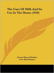 The Care Of Milk And Its Use In The Home (1910) - George Mason Whitaker, Caroline Louisa Hunt, Lore Alford Rogers