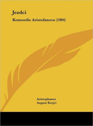 Jezdci: Komoedie Aristofanova (1904) - Aristophanes, August Krejci