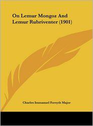 On Lemur Mongoz And Lemur Rubriventer (1901) - Charles Immanuel Forsyth Major