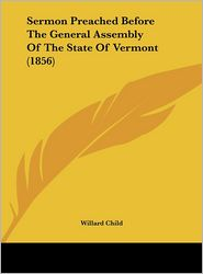 Sermon Preached Before the General Assembly of the State of Vermont (1856) - Willard Child