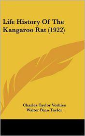 Life History Of The Kangaroo Rat (1922) - Charles Taylor Vorhies, Walter Penn Taylor