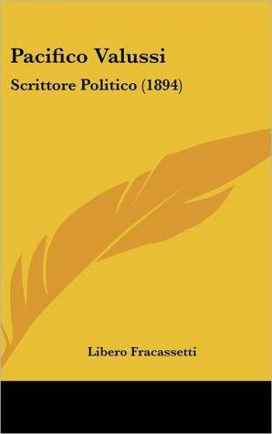 Pacifico Valussi: Scrittore Politico (1894) - Libero Fracassetti