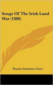 Songs Of The Irish Land War (1888) - Thomas Stanislaus Cleary