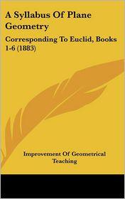 A Syllabus of Plane Geometry: Corresponding to Euclid, Books 1-6 (1883)