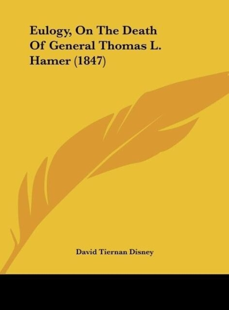 Eulogy, On The Death Of General Thomas L. Hamer (1847) als Buch von David Tiernan Disney - Kessinger Publishing, LLC