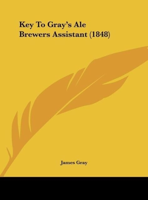 Key To Gray´s Ale Brewers Assistant (1848) als Buch von James Gray - James Gray