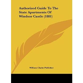 Authorized Guide to the State Apartments of Windsor Castle (1881) - William Clarke Publisher