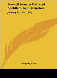 Farewell Sermons Delivered at Milford, New Hampshire: January 10, 1836 (1836)