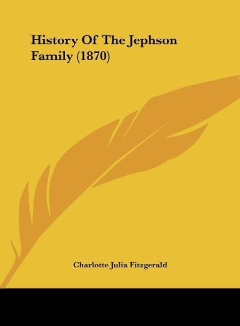 History Of The Jephson Family (1870) als Buch von Charlotte Julia Fitzgerald - Kessinger Publishing, LLC