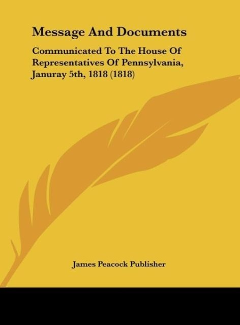 Message and Documents: Communicated to the House of Representatives of Pennsylvania, Januray 5th, 1818 (1818)