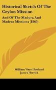 Howland, William Ware;Herrick, James: Historical Sketch Of The Ceylon Mission
