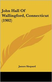 John Hall Of Wallingford, Connecticut (1902) - James Shepard