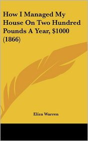 How I Managed My House on Two Hundred Pounds a Year, $1000 (1866) - Eliza Warren