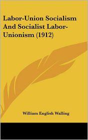 Labor-Union Socialism and Socialist Labor-Unionism (1912)