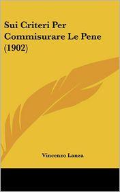 Sui Criteri Per Commisurare Le Pene (1902) - Vincenzo Lanza