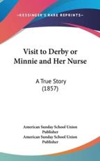 Visit to Derby or Minnie and Her Nurse - American Sunday School Union Publisher