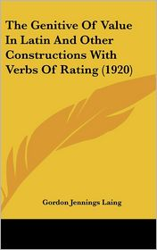 The Genitive of Value in Latin and Other Constructions with Verbs of Rating (1920)