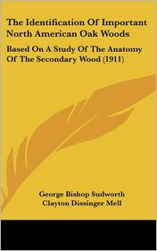 The Identification Of Important North American Oak Woods: Based On A Study Of The Anatomy Of The Secondary Wood (1911) - George Bishop Sudworth, Clayton Dissinger Mell