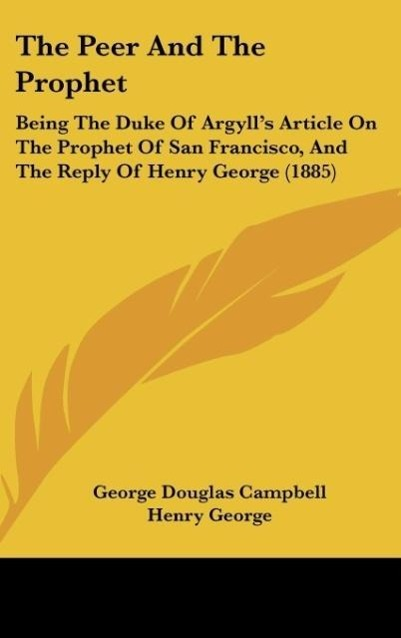 The Peer And The Prophet als Buch von George Douglas Campbell, Henry George - Kessinger Publishing, LLC