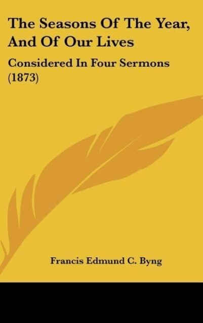 The Seasons Of The Year, And Of Our Lives als Buch von Francis Edmund C. Byng - Francis Edmund C. Byng