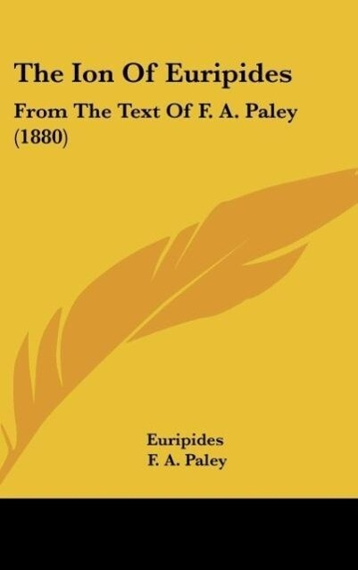 The Ion Of Euripides als Buch von Euripides, F. A. Paley - Kessinger Publishing, LLC