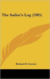The Sailor's Log (1905) - Richard D. Currier (Editor)