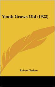 Youth Grows Old (1922) - Robert Nathan