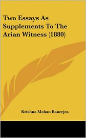 Two Essays as Supplements to the Arian Witness (1880) - Krishna Mohan Banerjea