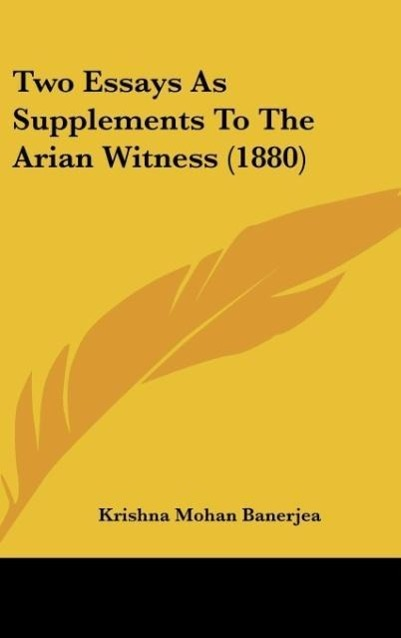 Two Essays As Supplements To The Arian Witness (1880) als Buch von Krishna Mohan Banerjea - Kessinger Publishing, LLC