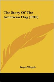 The Story Of The American Flag (1910) - Wayne Whipple