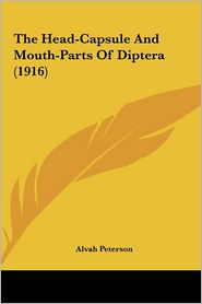 The Head-Capsule And Mouth-Parts Of Diptera (1916) - Alvah Peterson