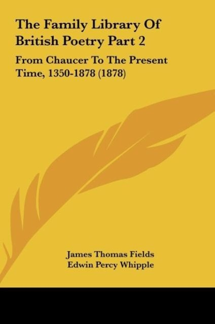 The Family Library Of British Poetry Part 2 als Buch von James Thomas Fields - Kessinger Publishing, LLC