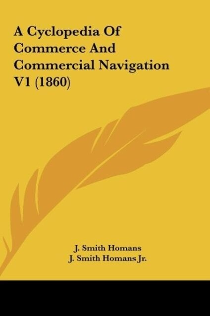 A Cyclopedia Of Commerce And Commercial Navigation V1 (1860) als Buch von