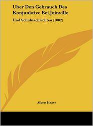 Uber Den Gebrauch Des Konjunktive Bei Joinville: Und Schulnachrichten (1882) - Albert Haase