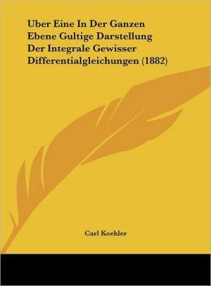 Uber Eine In Der Ganzen Ebene Gultige Darstellung Der Integrale Gewisser Differentialgleichungen (1882)
