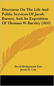 Discourse on the Life and Public Services of Jacob Burnet, and an Exposition of Thomas W. Bartley (1853)