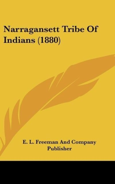 Narragansett Tribe Of Indians (1880) als Buch von E. L. Freeman And Company Publisher - Kessinger Publishing, LLC